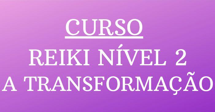 Curso De Reiki Nível 2 – A Transformação